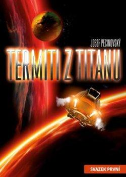 Josef Pecinovský: Termiti z Titanu (1.)