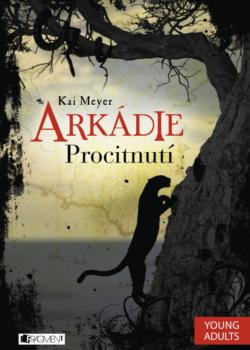 Arkádie - Procitnutí - Kai Meyer