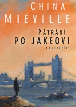 Pátrání po Jakeovi a jiné příběhy - China Miéville / Veniss Underground - Jeffrey Scott VanderMeer